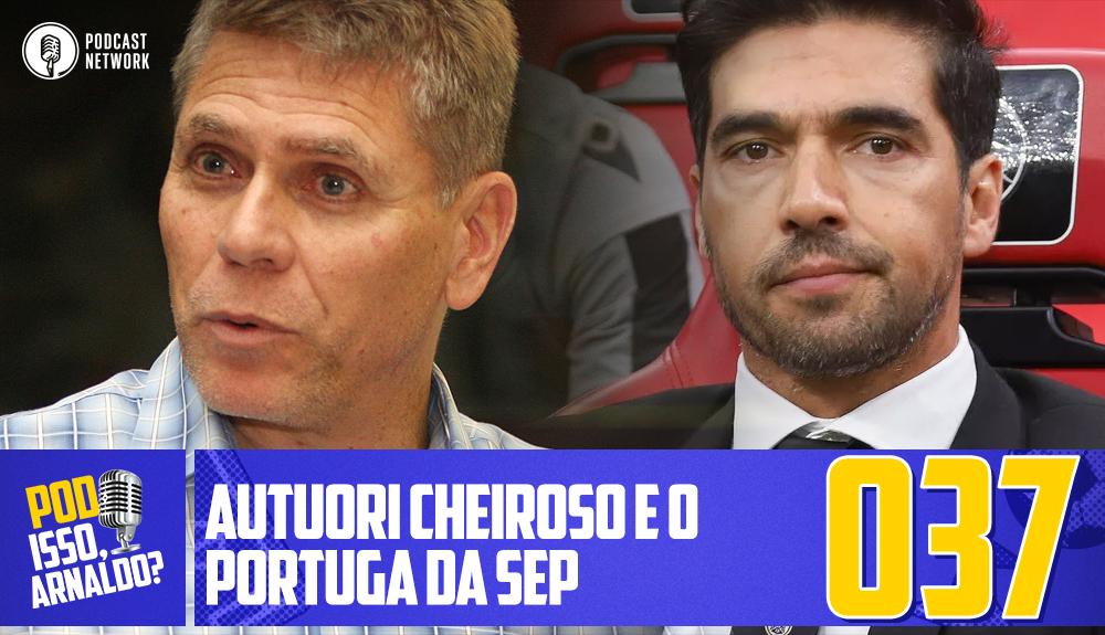 Pod Isso, Arnaldo? #037 – Autuori Cheiroso e o Portuga da SEP