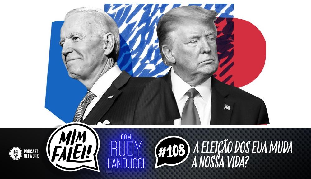 Mim Falei! #108 – A Eleição dos EUA muda a nossa vida?