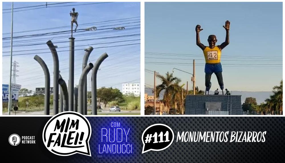 Mim Falei! #111 – Monumentos Bizarros