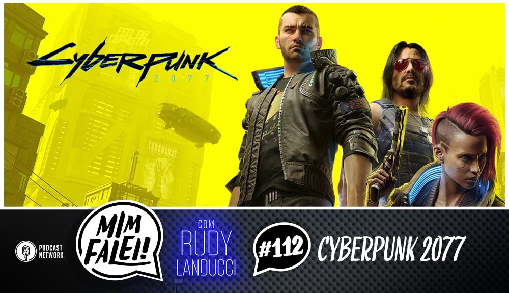 Mim Falei! #112 – Cyberpunk 2077