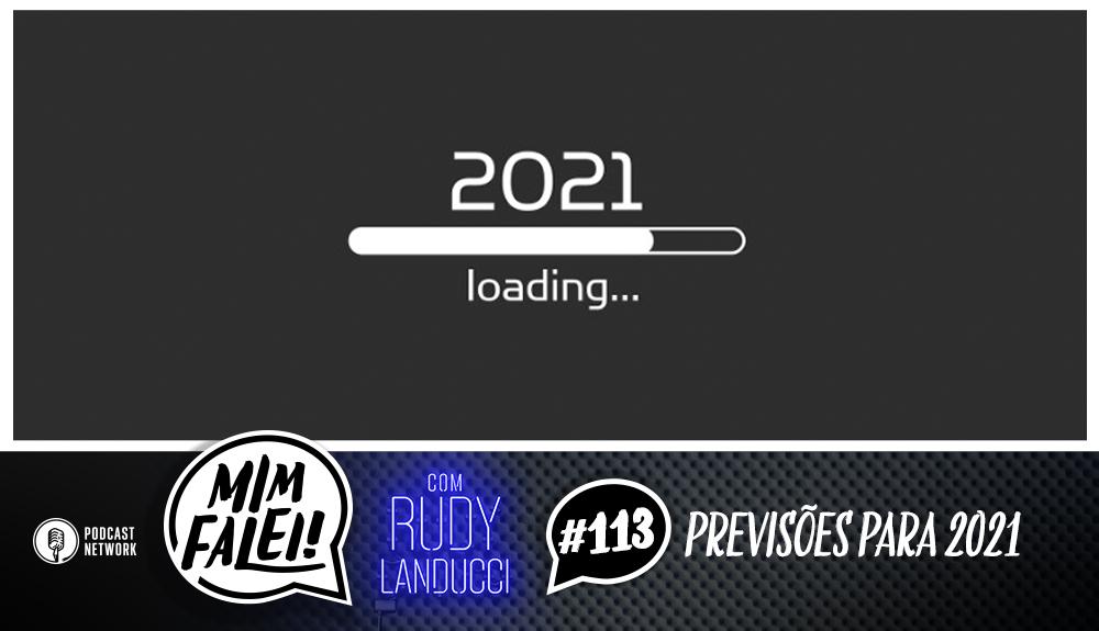 Mim Falei! #113 – Previsões para 2021