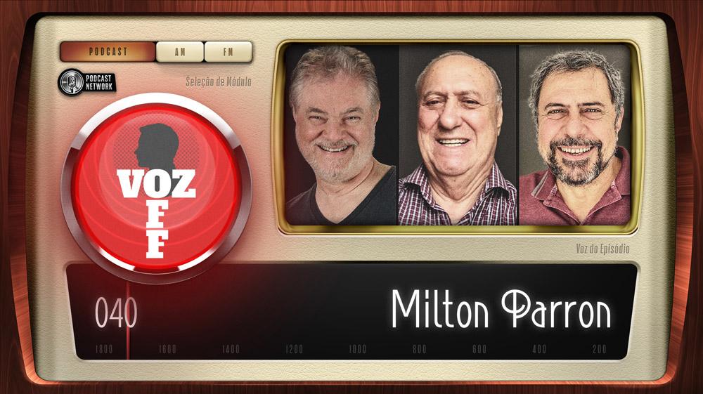 VOZ OFF 040 – Milton Parron