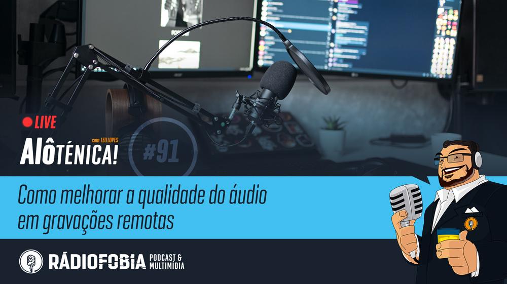 Alô Ténica! #91 – LIVE – Como melhorar a qualidade do áudio em gravações remotas