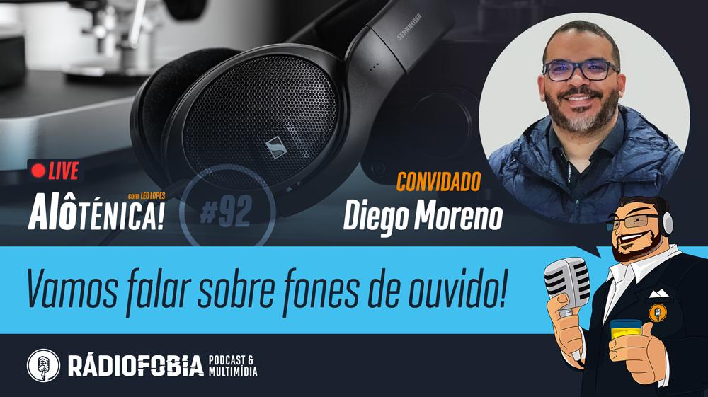 Alô Ténica! #92 – LIVE – Vamos falar sobre fones de ouvido! – com Diego Moreno