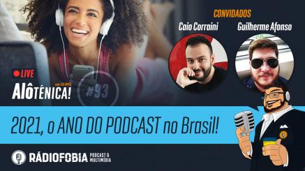 Alô Ténica! #93 – LIVE – 2021, o ANO DO PODCAST no Brasil!