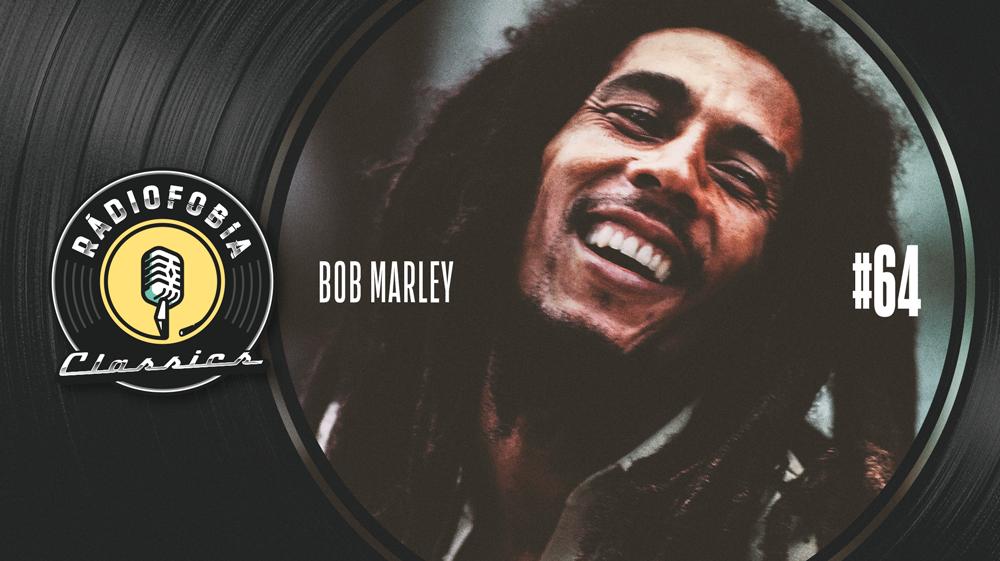 RÁDIOFOBIA Classics #64 – Bob Marley
