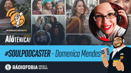 Alô Ténica! #94 – #SOULPODCASTER – Domenica Mendes
