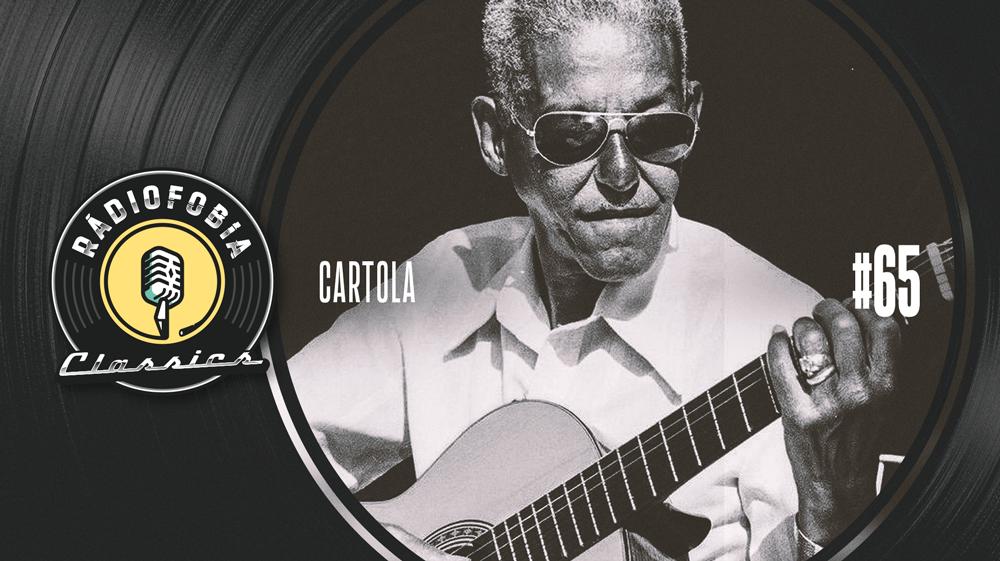 RÁDIOFOBIA Classics #65 – Cartola