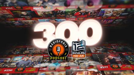 RADIOFOBIA 300 – 12 anos NO AR!