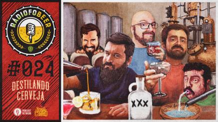 RádiofoBeer #024 – Destilando cerveja