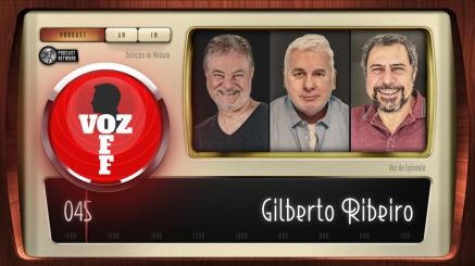 VOZ OFF 045 – Gilberto Ribeiro
