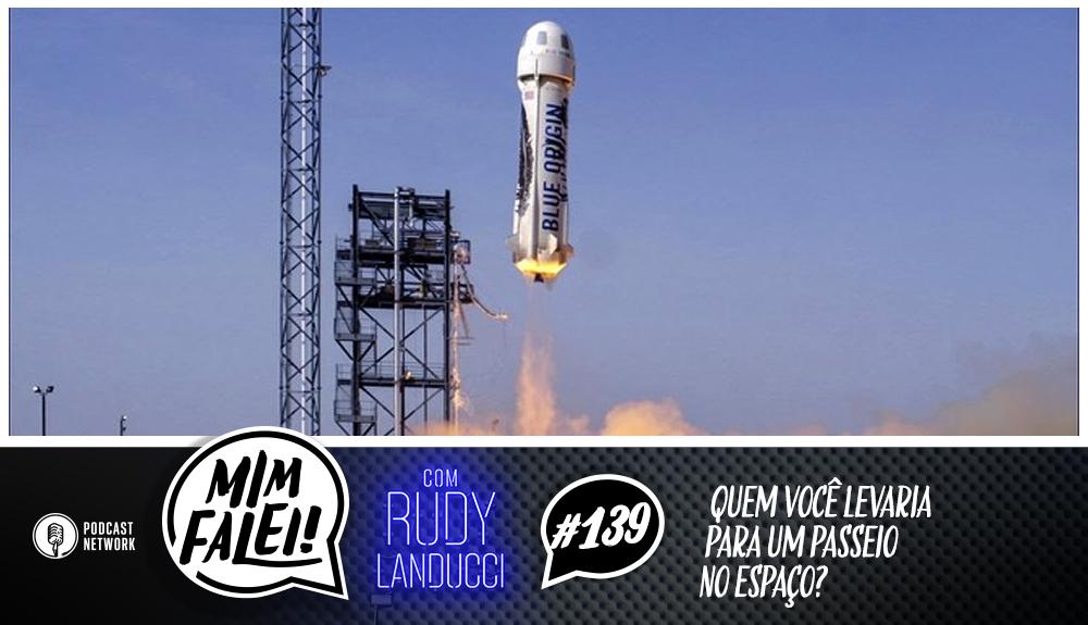 Mim Falei! #139 – Quem você levaria para um passeio no Espaço?