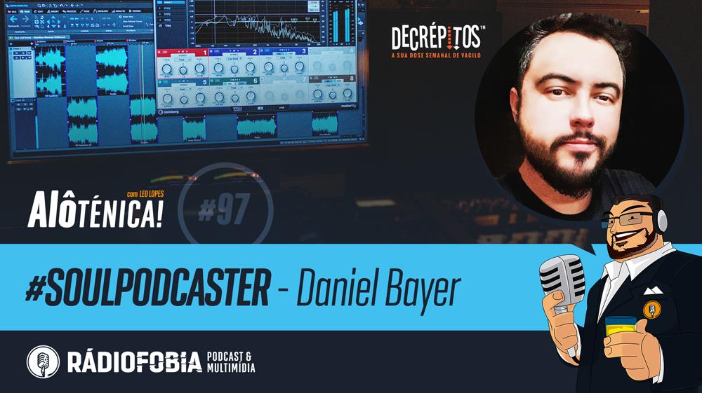 Alô Ténica! #97 – #SOULPODCASTER – Daniel Bayer