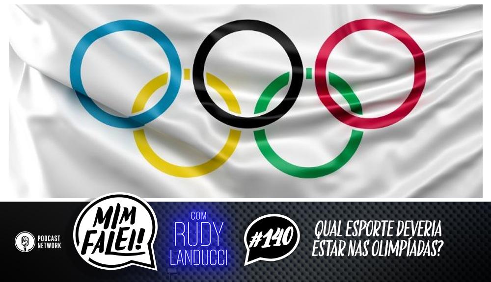 Mim Falei! #140 – Qual esporte deveria estar nas Olimpíadas?