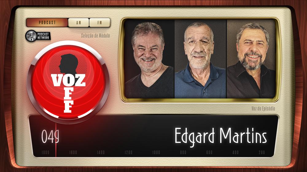 VOZ OFF 049 – Edgard Martins