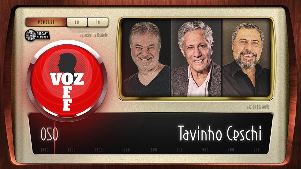 VOZ OFF 050 – Tavinho Ceschi